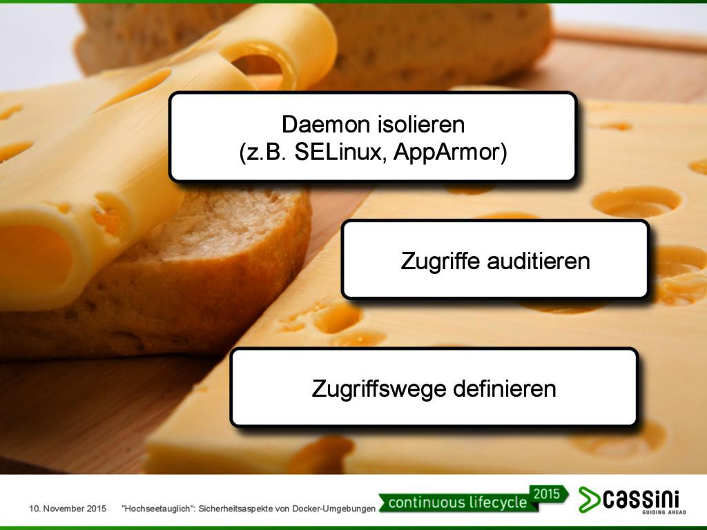 Daemon isolieren (z.B. SELinux, AppArmor) Zugri...