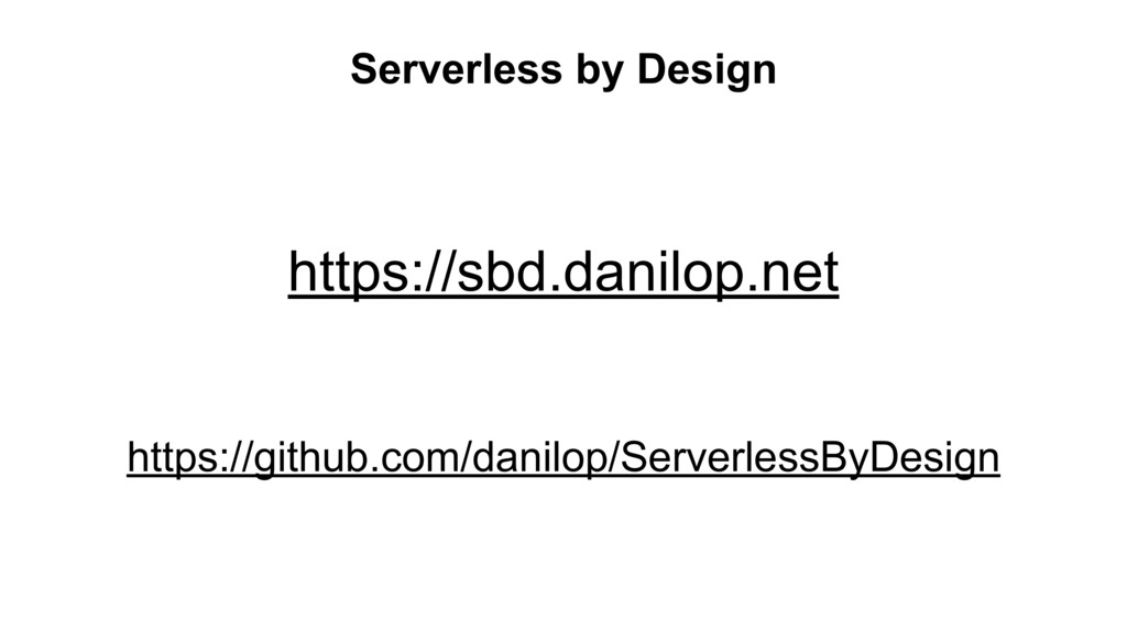 Serverless by Design https://sbd.danilop.net ht...