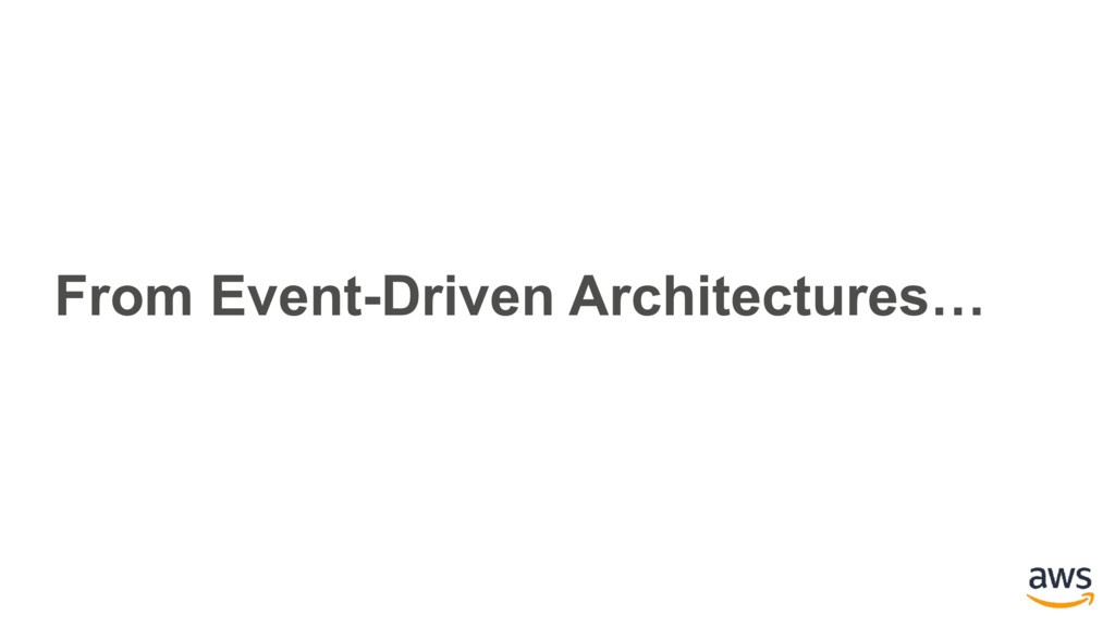 From Event-Driven Architectures…