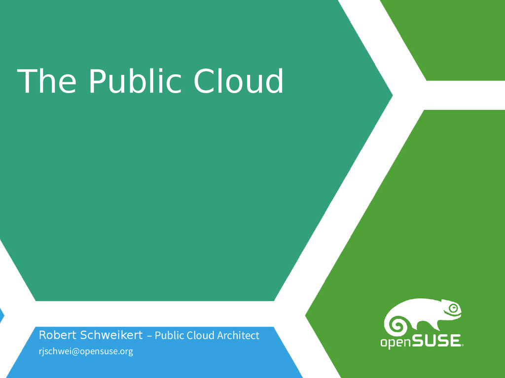 The Public Cloud Robert Schweikert – Public Clo...