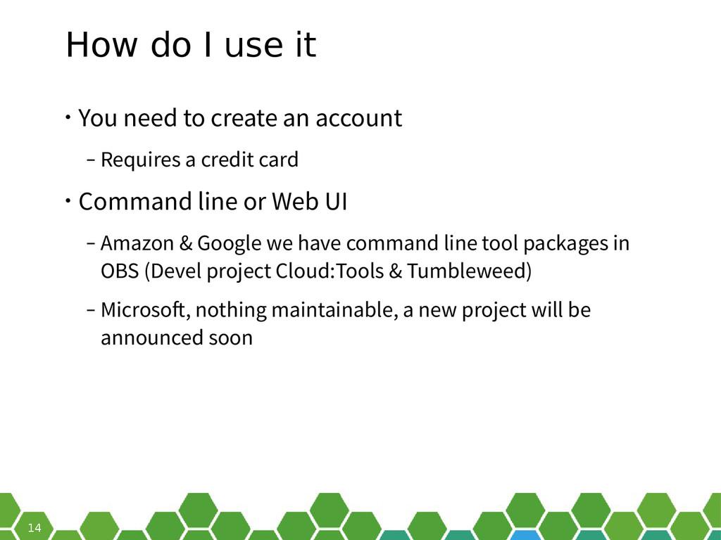 14 How do I use it • You need to create an acco...