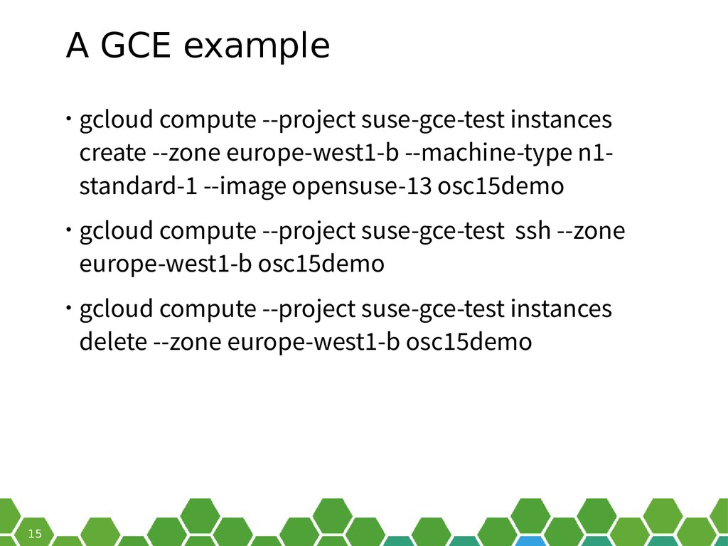 15 A GCE example • gcloud compute --project sus...