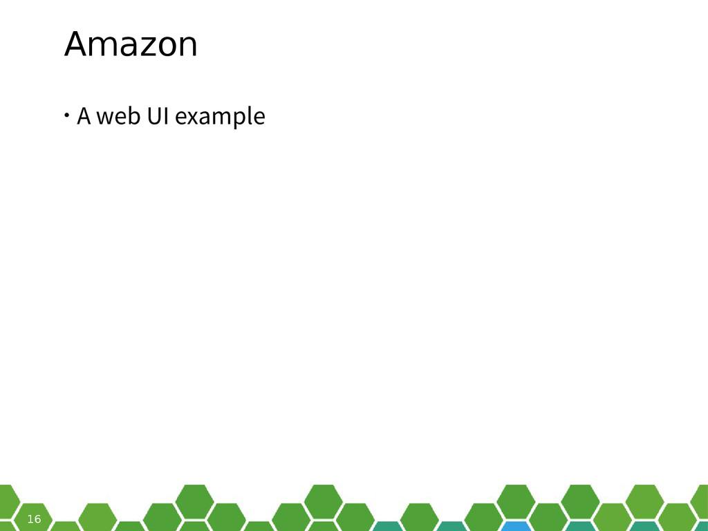 16 Amazon • A web UI example