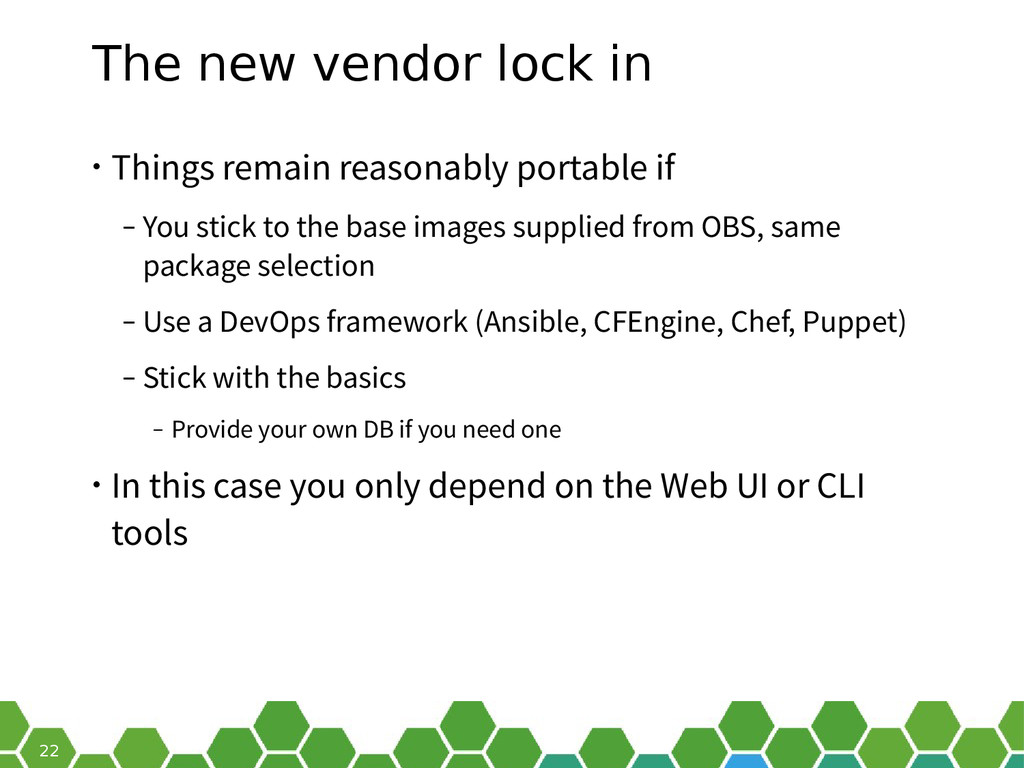 22 The new vendor lock in • Things remain reaso...