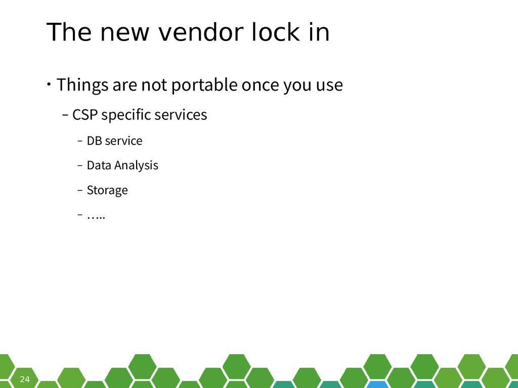 24 The new vendor lock in • Things are not port...