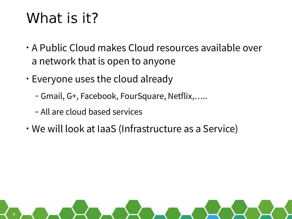 4 What is it? • A Public Cloud makes Cloud reso...
