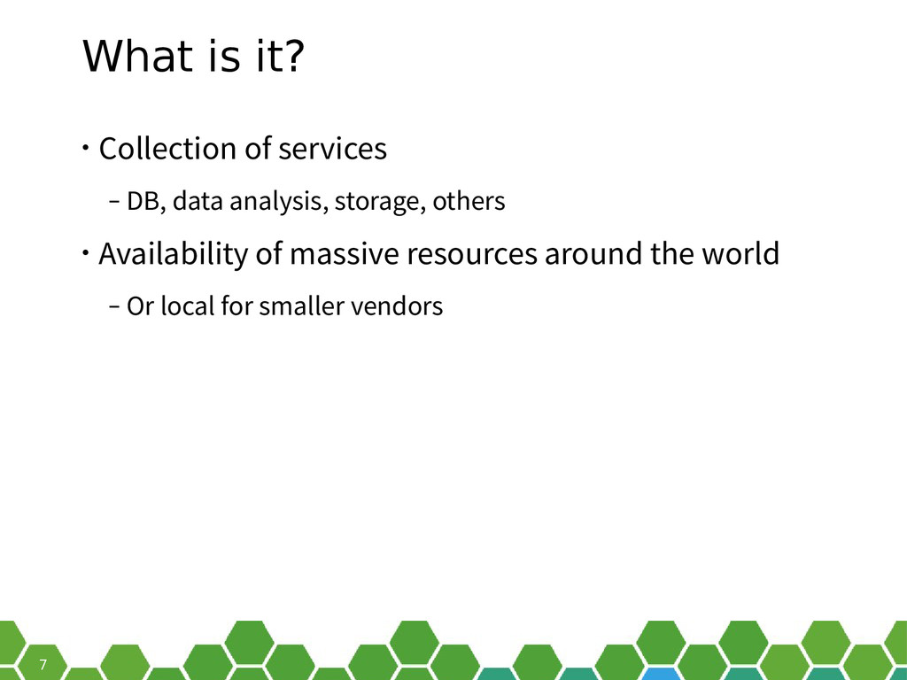 7 What is it? • Collection of services ‒ DB, da...