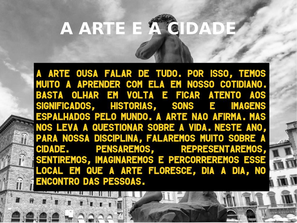 A ARTE E A CIDADE A arte ousa falar de tudo Por...