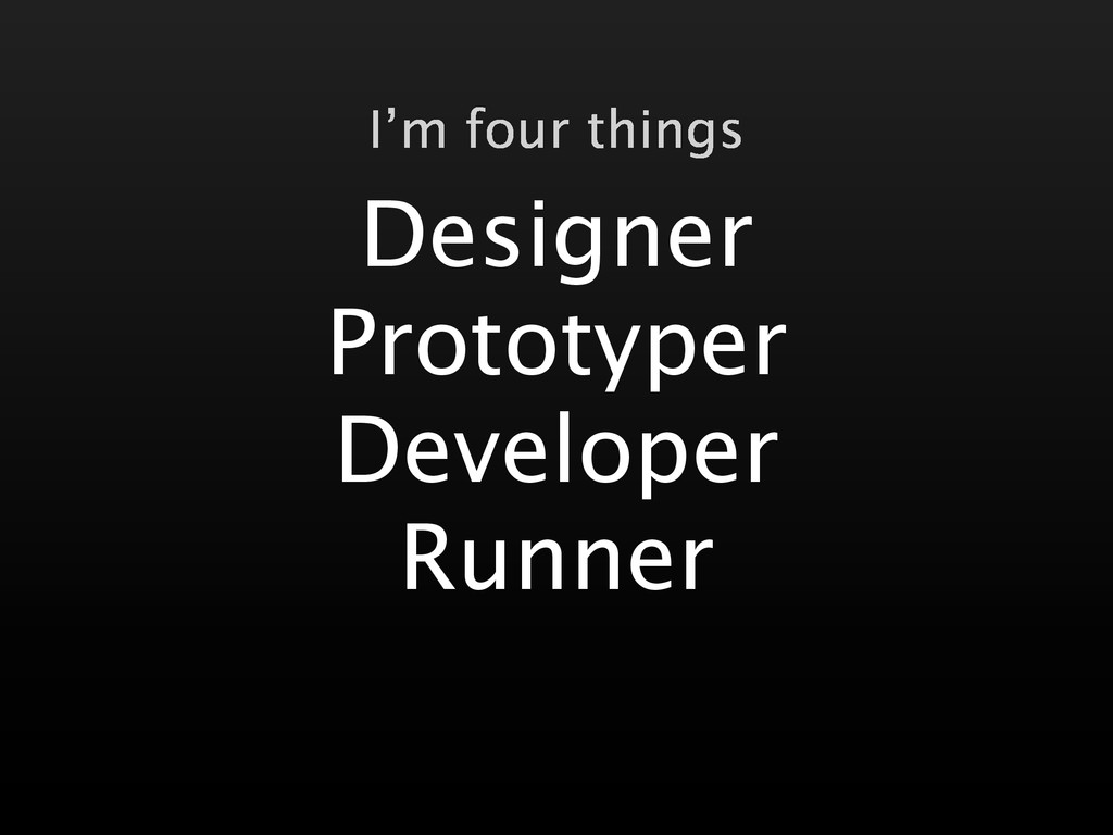 Designer Prototyper Developer Runner I'm four t...