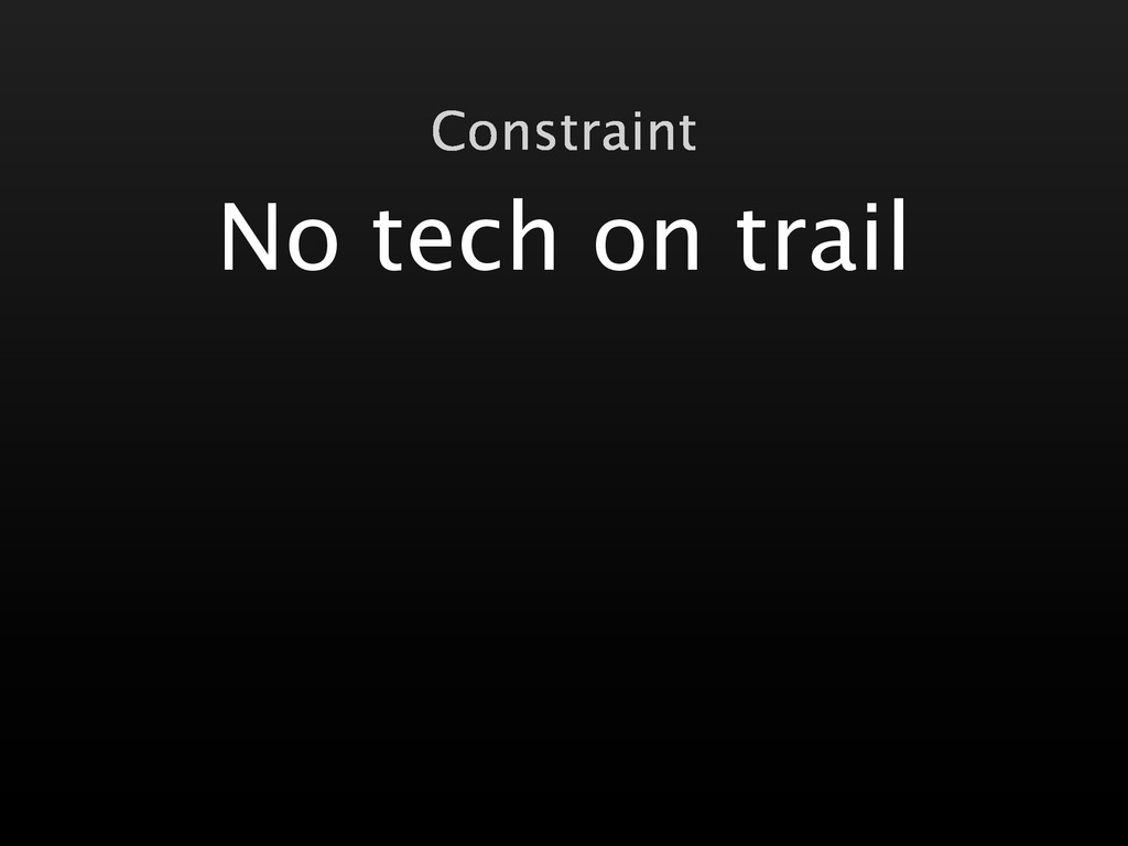No tech on trail Constraint