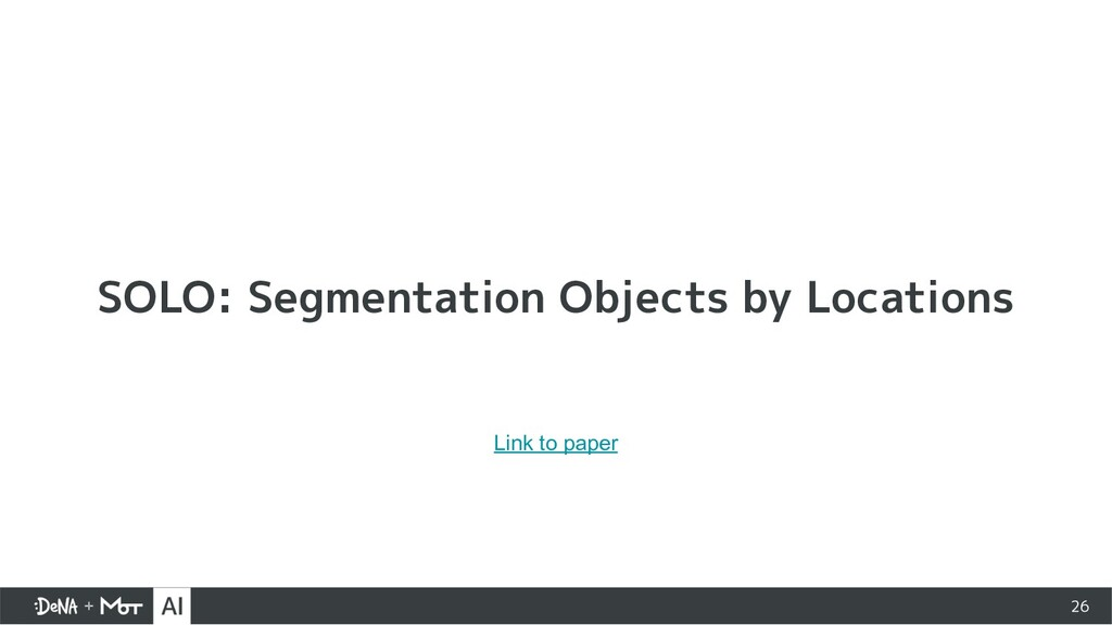SOLO: Segmentation Objects by Locations 26 Link...