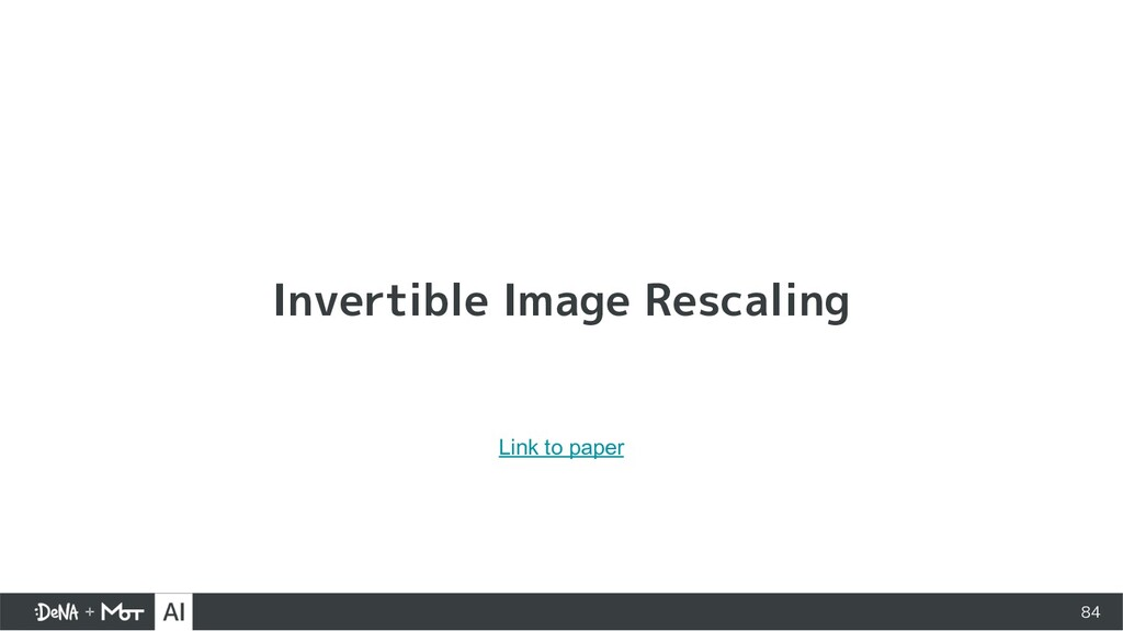 Invertible Image Rescaling 84 Link to paper