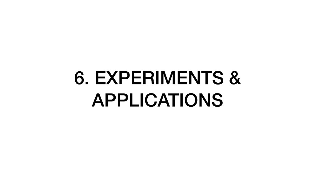 6. EXPERIMENTS & APPLICATIONS