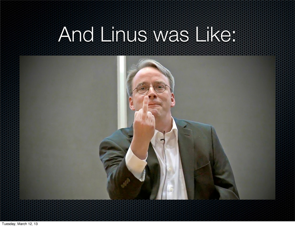 And Linus was Like: Tuesday, March 12, 13