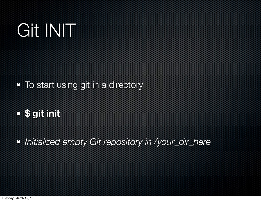Git INIT To start using git in a directory $ gi...