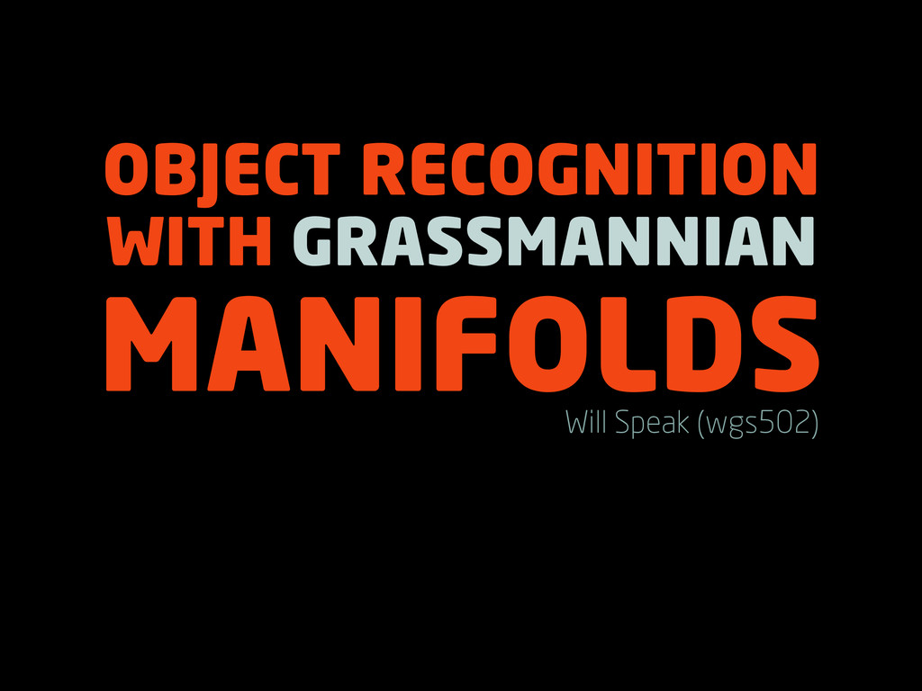 OBJECT RECOGNITION WITH GRASSMANNIAN MANIFOLDS ...
