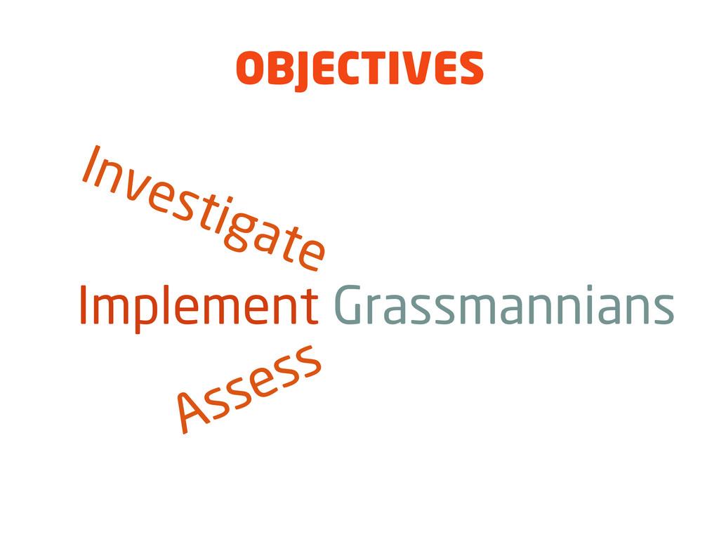 OBJECTIVES Implement Grassmannians