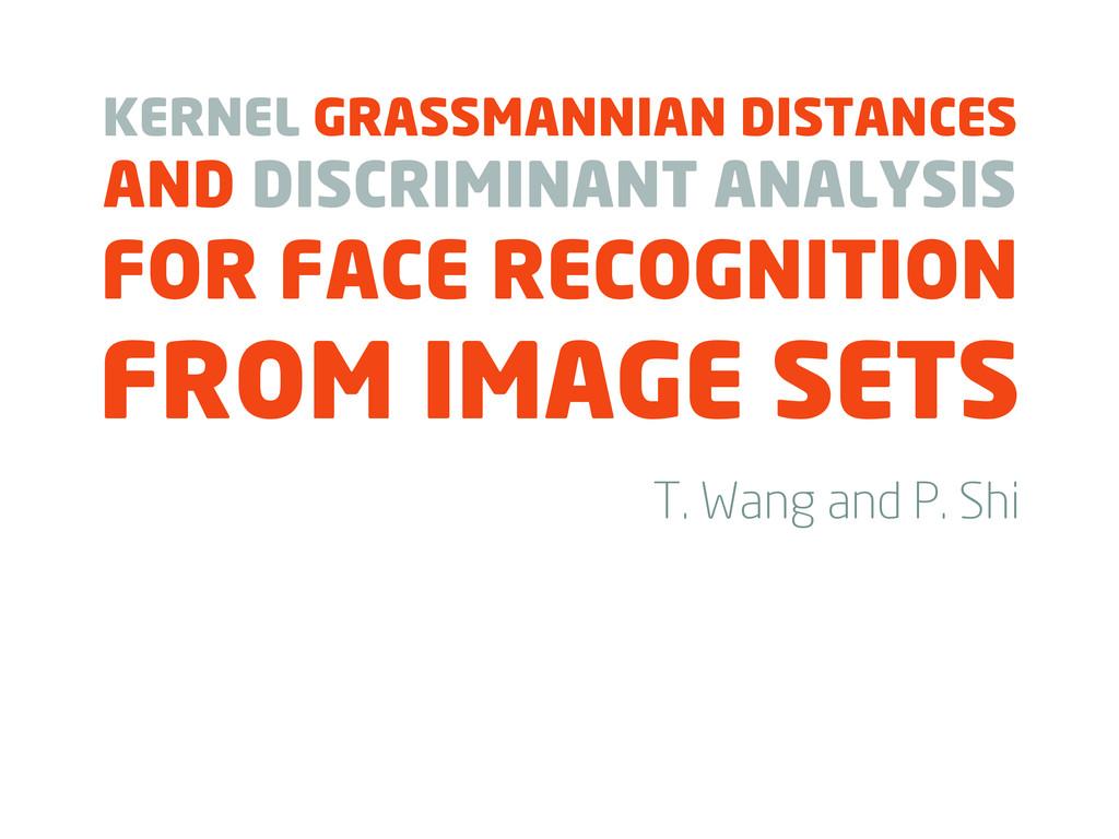 T. Wang and P. Shi KERNEL GRASSMANNIAN DISTANCE...