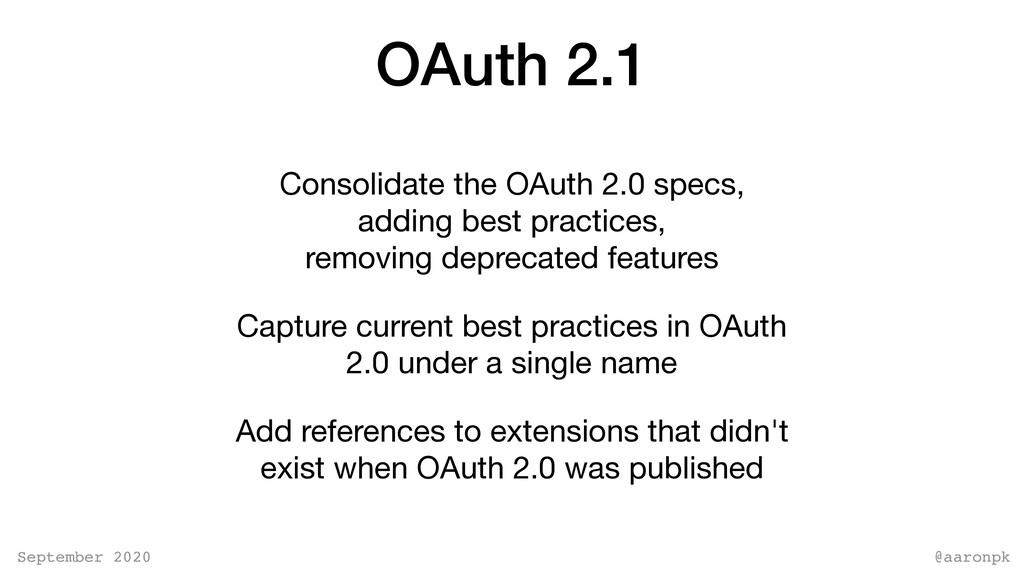 @aaronpk September 2020 OAuth 2.1 Consolidate t...