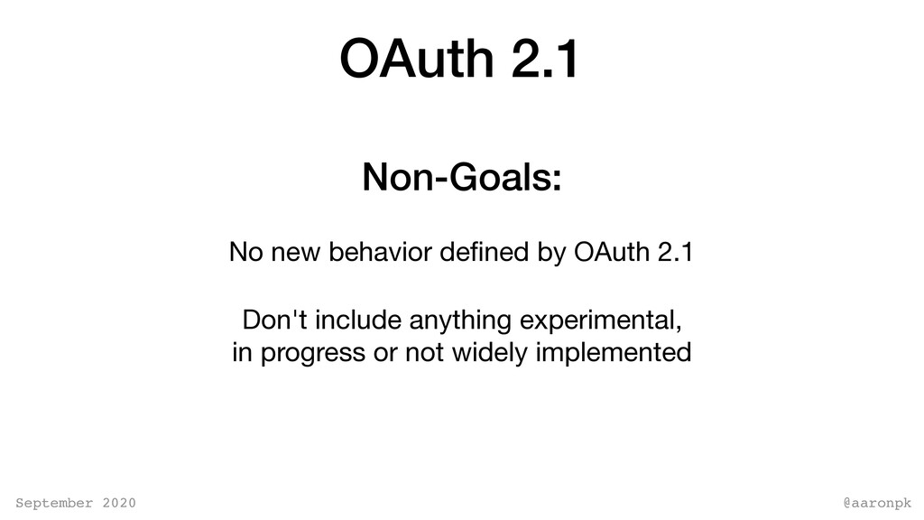 @aaronpk September 2020 OAuth 2.1 No new behavi...