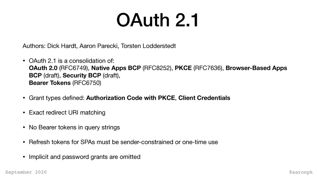 @aaronpk September 2020 OAuth 2.1 Authors: Dick...