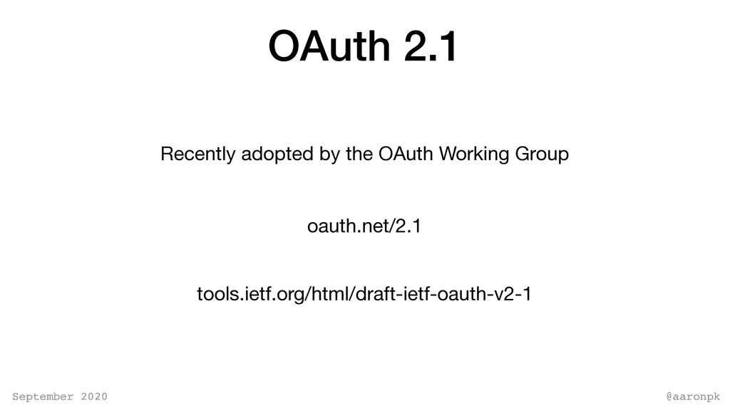 @aaronpk September 2020 OAuth 2.1 oauth.net/2.1...