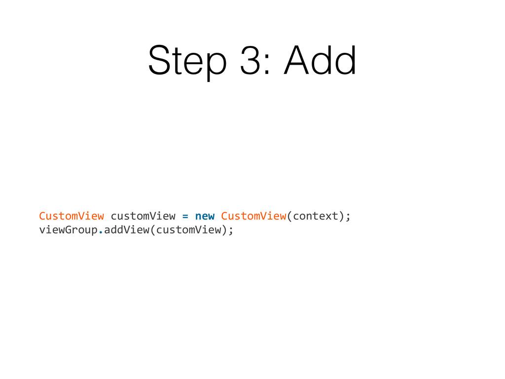 Step 3: Add CustomView customView = ne...