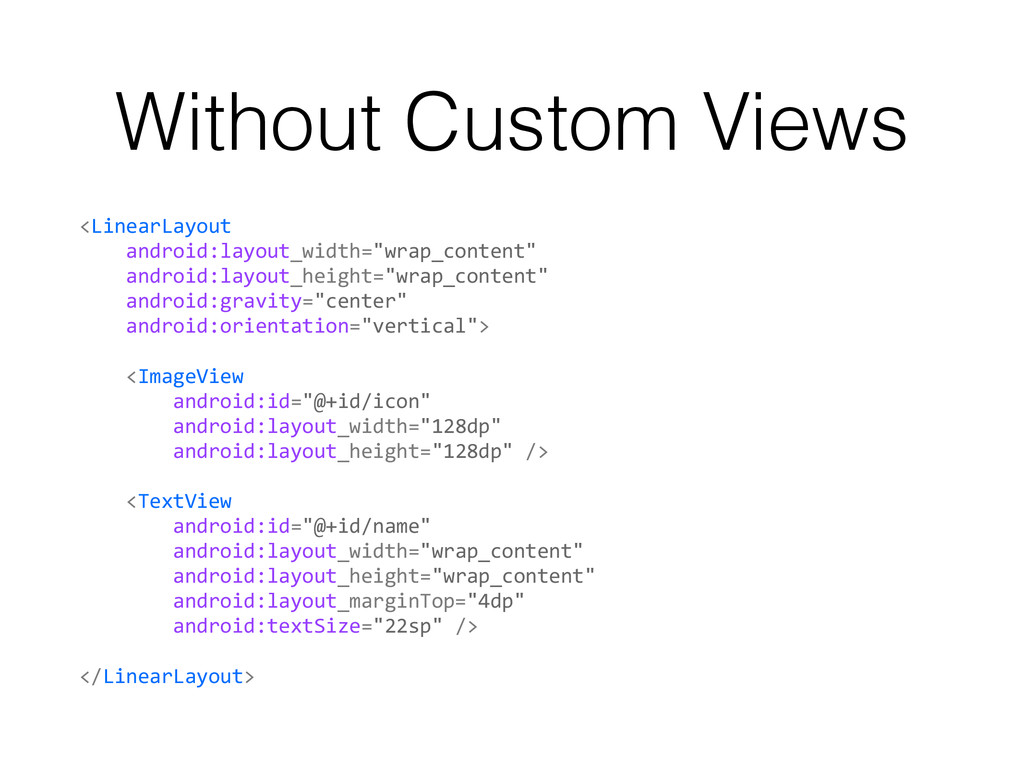 Without Custom Views <LinearLayout	