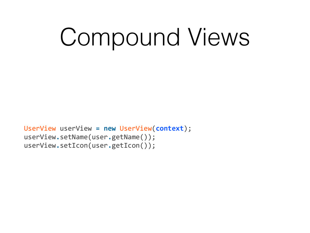 Compound Views UserView userView = new...
