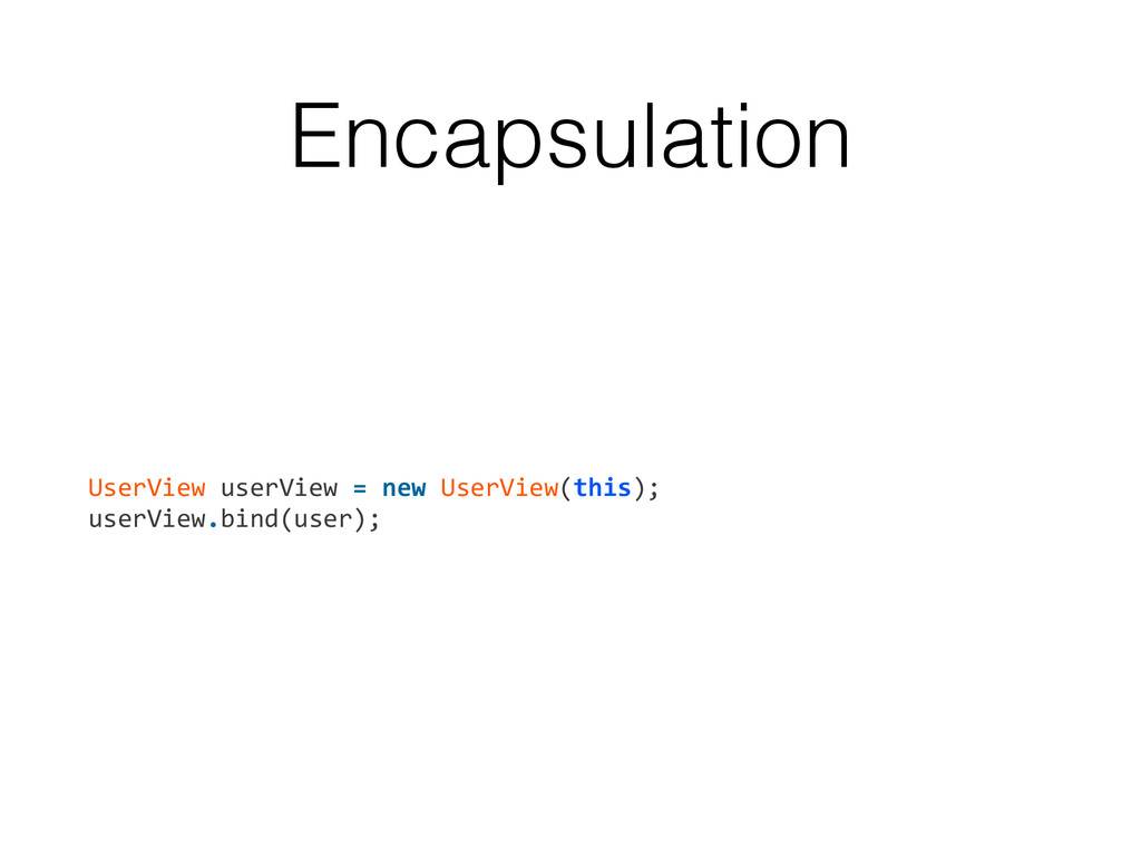 Encapsulation UserView userView = new...