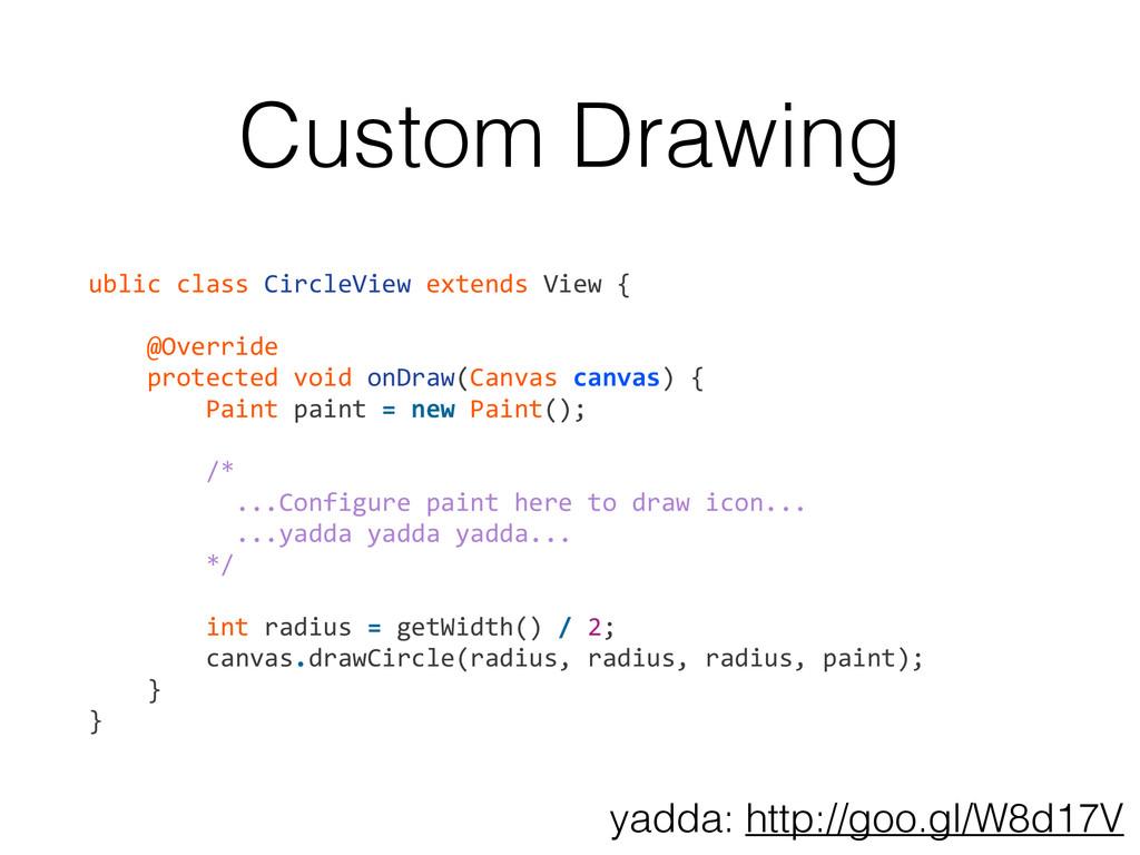 Custom Drawing ublic class CircleView ...