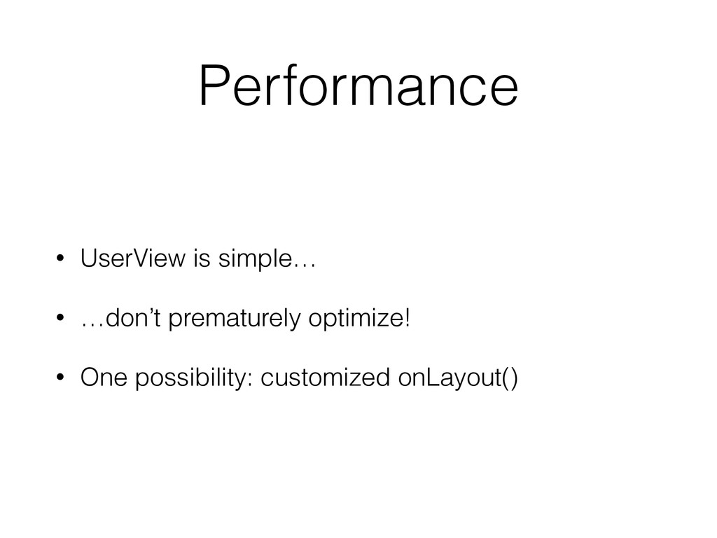Performance • UserView is simple… • …don't prem...