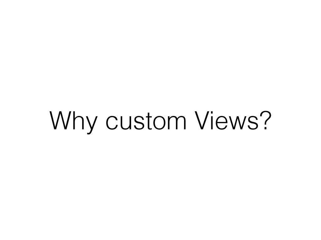Why custom Views?