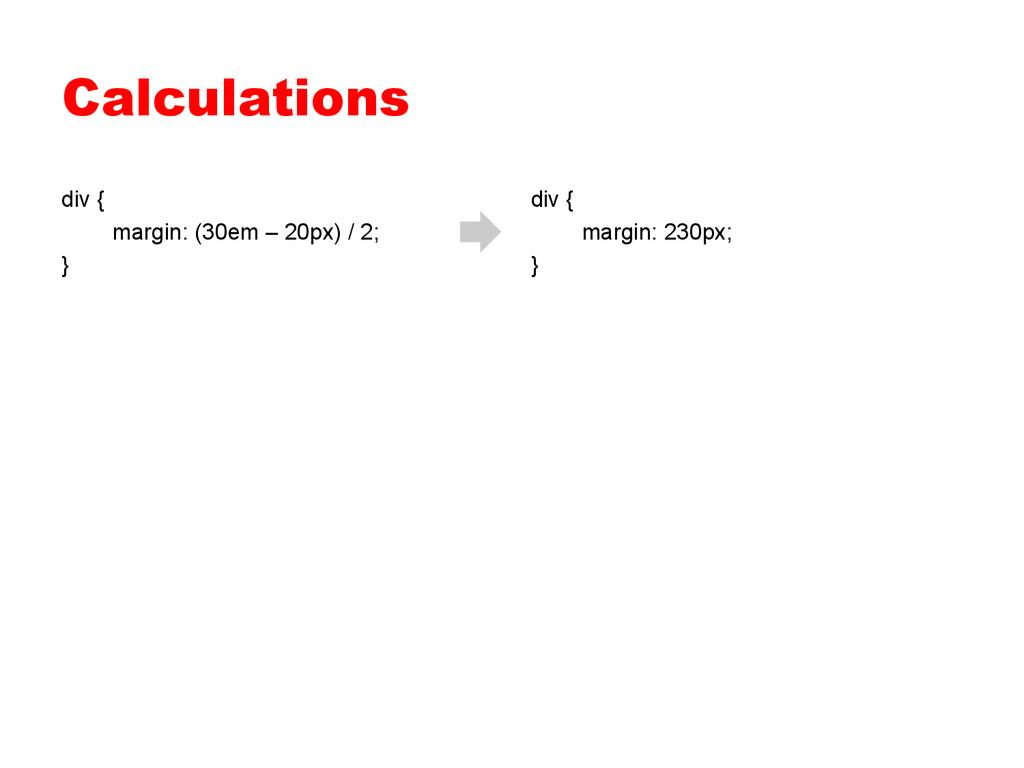 Calculations div { margin: (30em – 20px) / 2; }...