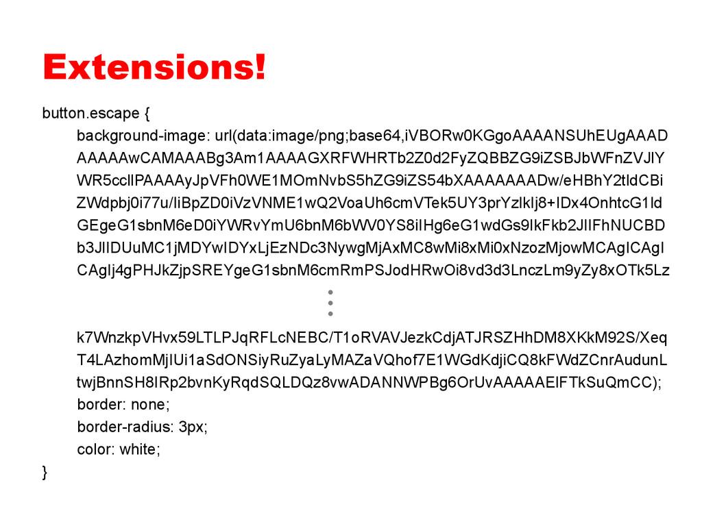 Extensions! button.escape { border: none; borde...