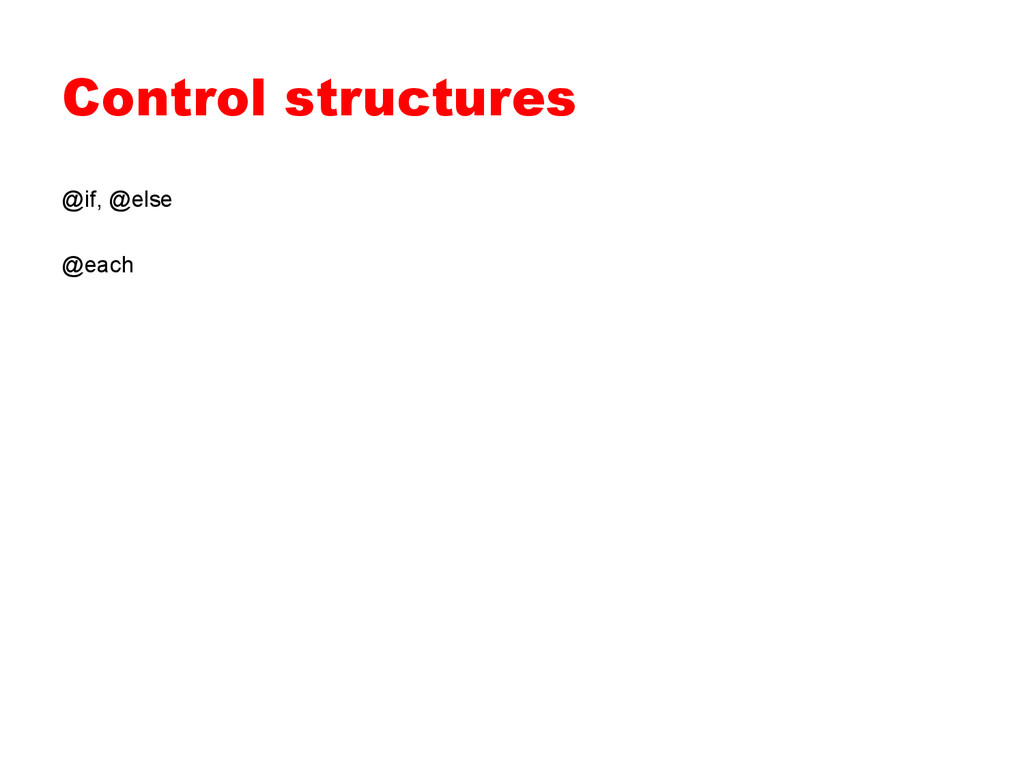 Control structures @if, @else @each