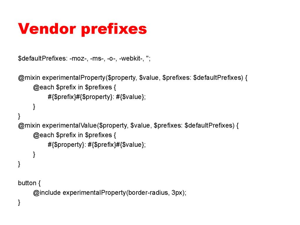 Vendor prefixes $defaultPrefixes: -moz-, -ms-, ...