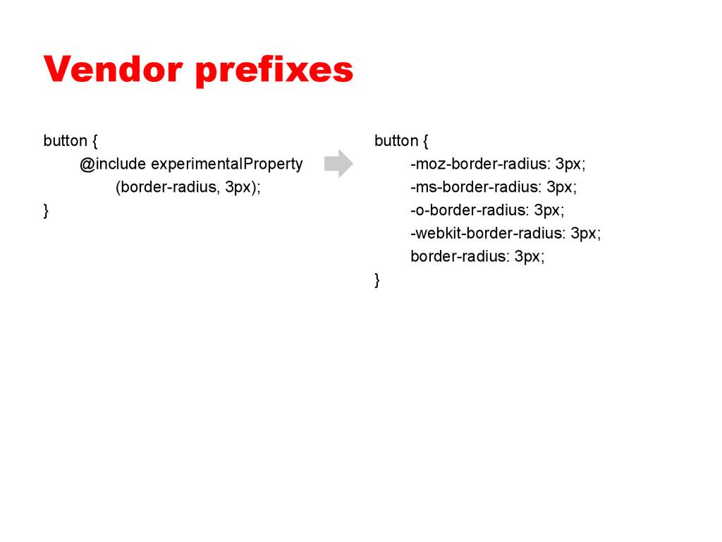 Vendor prefixes button { -moz-border-radius: 3p...