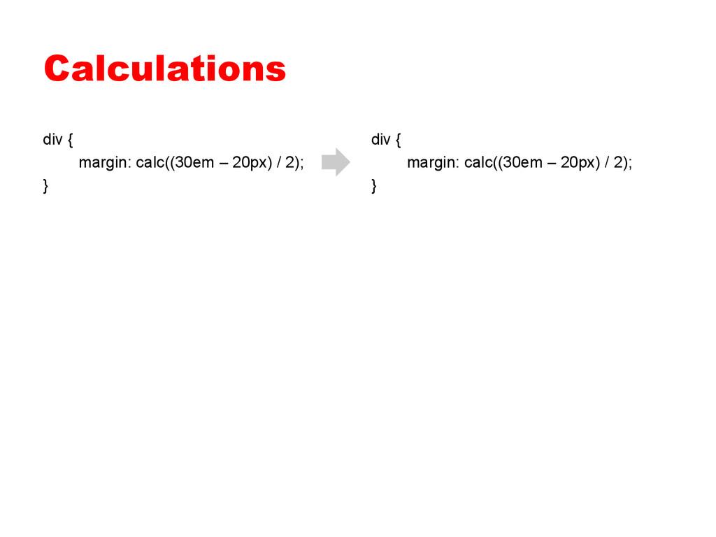 Calculations div { margin: calc((30em – 20px) /...