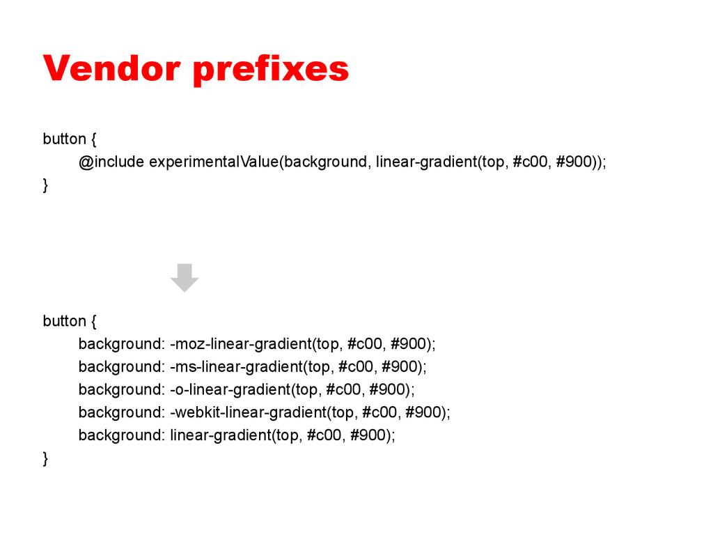 Vendor prefixes button { @include experimentalV...