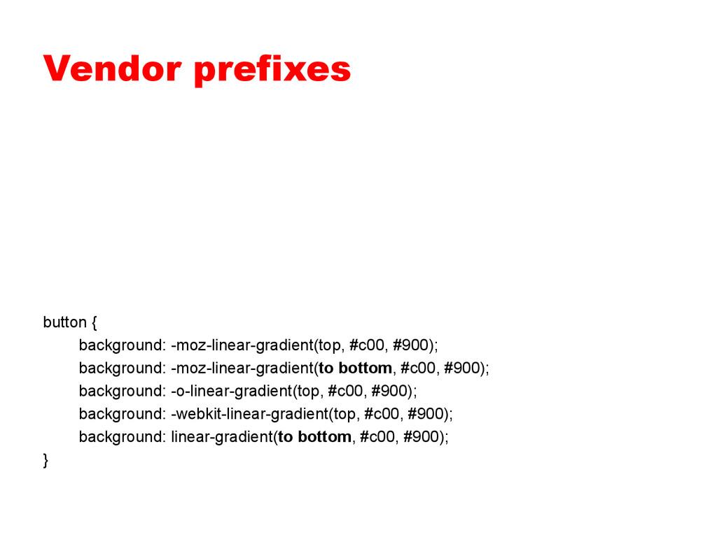 Vendor prefixes button { background: -moz-linea...