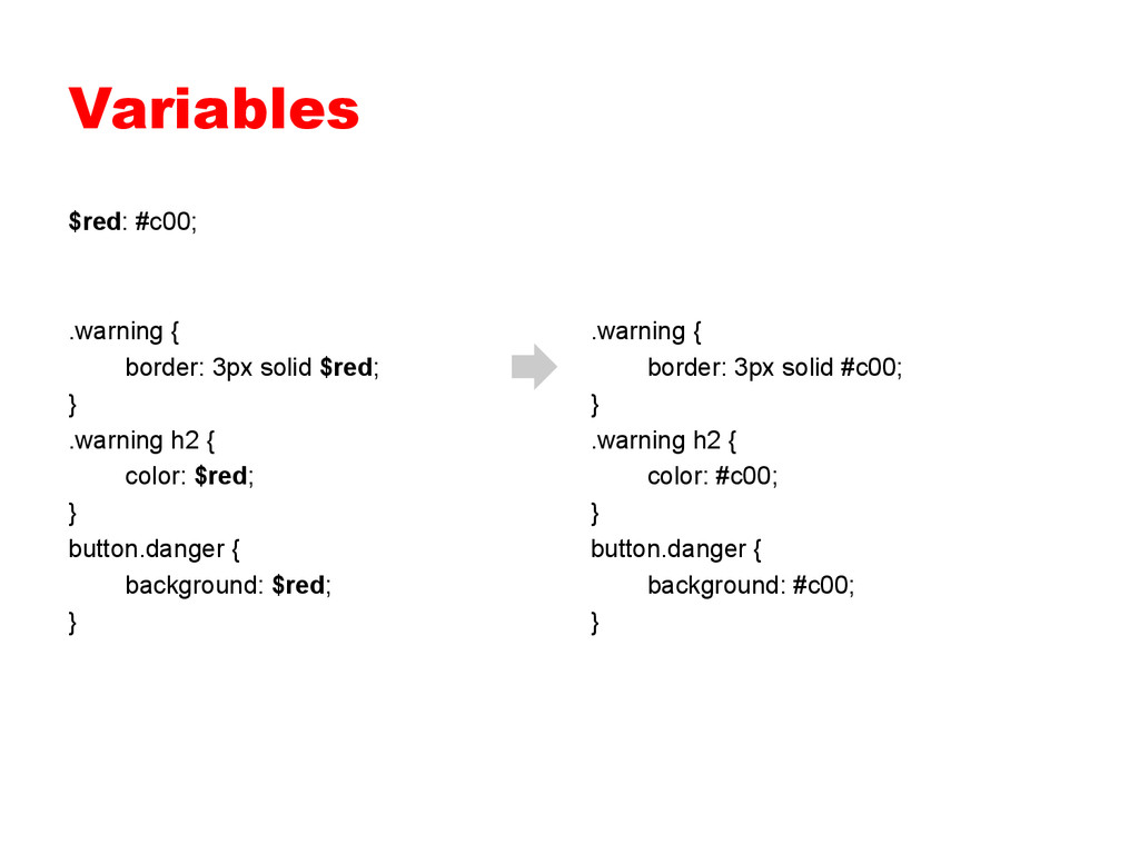 Variables $red: #c00; .warning { border: 3px so...