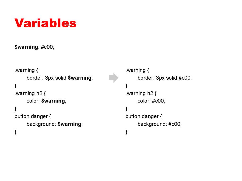 Variables $warning: #c00; .warning { border: 3p...
