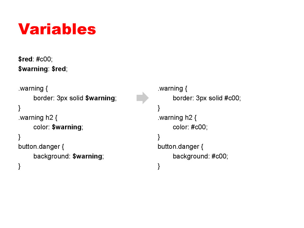 Variables $red: #c00; $warning: $red; .warning ...