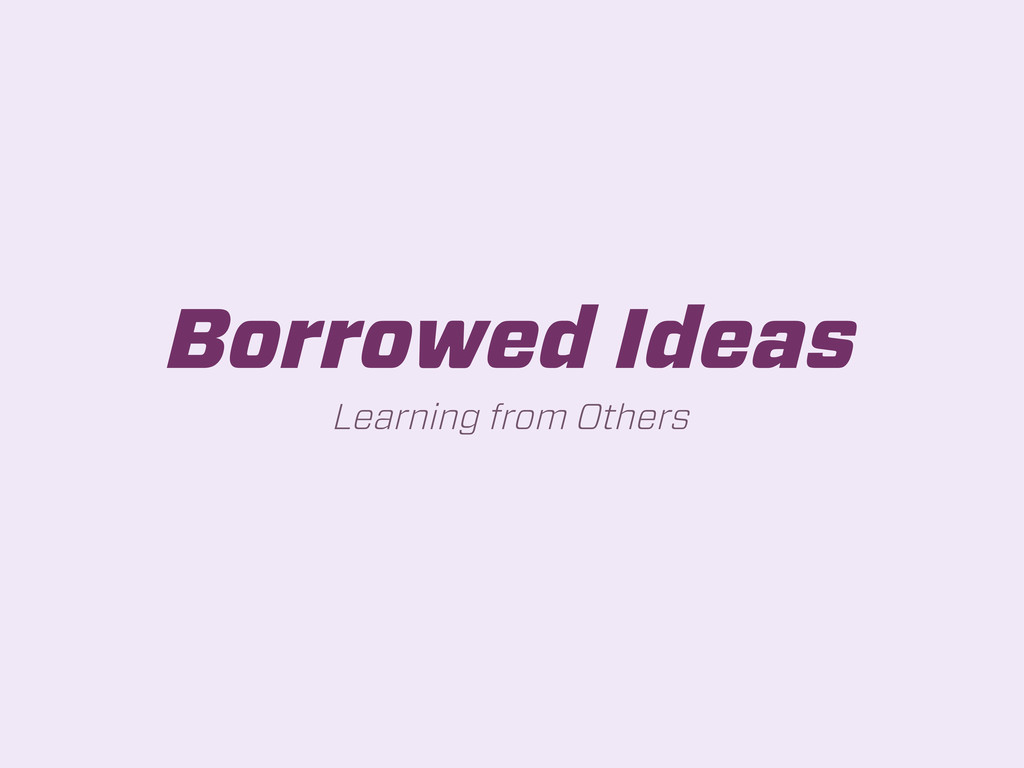 Borrowed Ideas Learning from Others