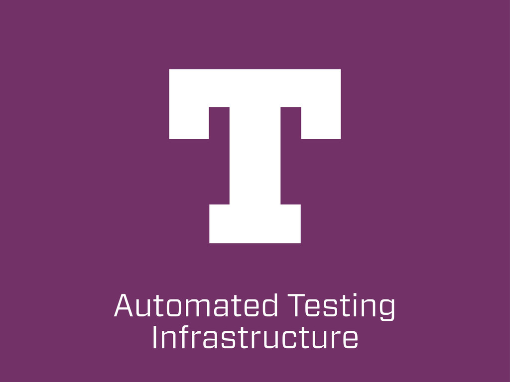 T Automated Testing Infrastructure