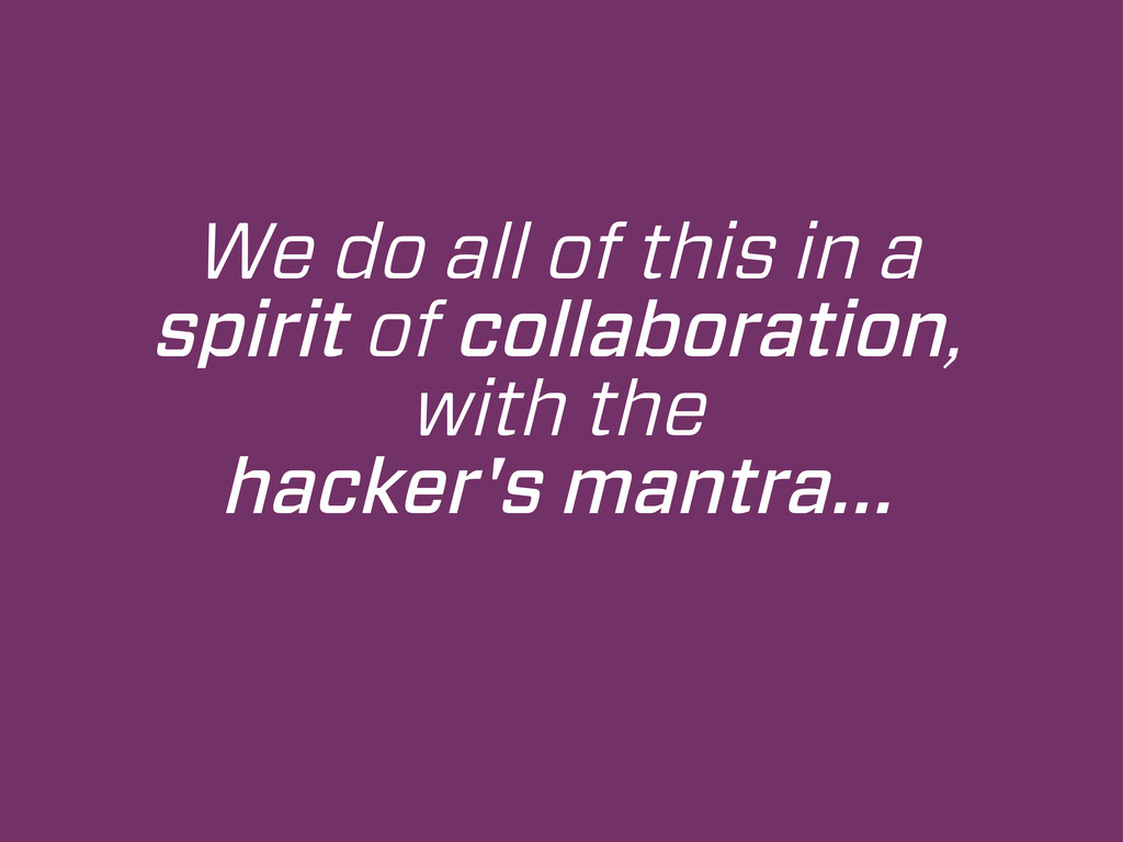 We do all of this in a spirit of collaboration,...
