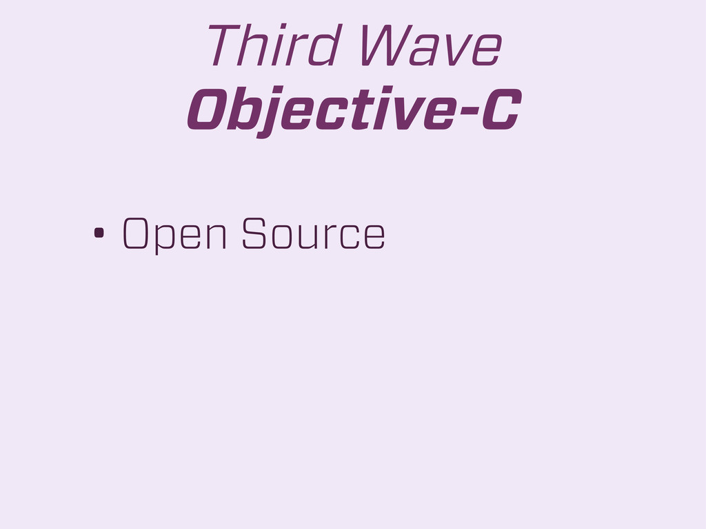 • Open Source Third Wave Objective-C