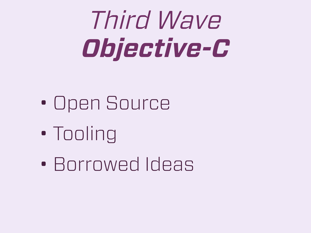 • Open Source • Tooling • Borrowed Ideas Third ...