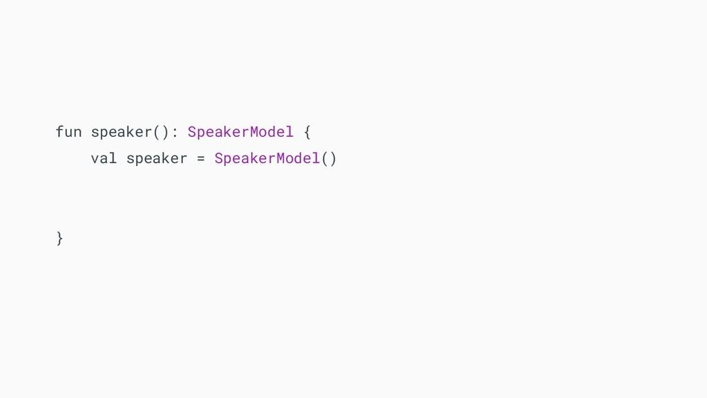 fun speaker(): SpeakerModel { val speaker = Spe...